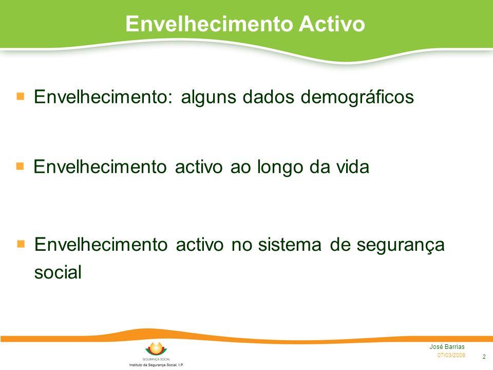 07/03/2008 José Barrias 2 Envelhecimento: alguns dados demográficos Envelhecimento Activo Envelhecimento activo ao longo da vida Envelhecimento activo