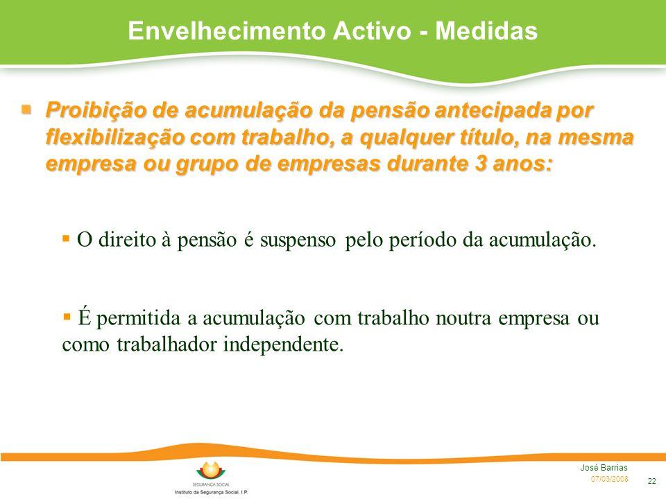 07/03/2008 José Barrias 22 O direito à pensão é suspenso pelo período da acumulação. Envelhecimento Activo - Medidas Proibição de acumulação da pensão