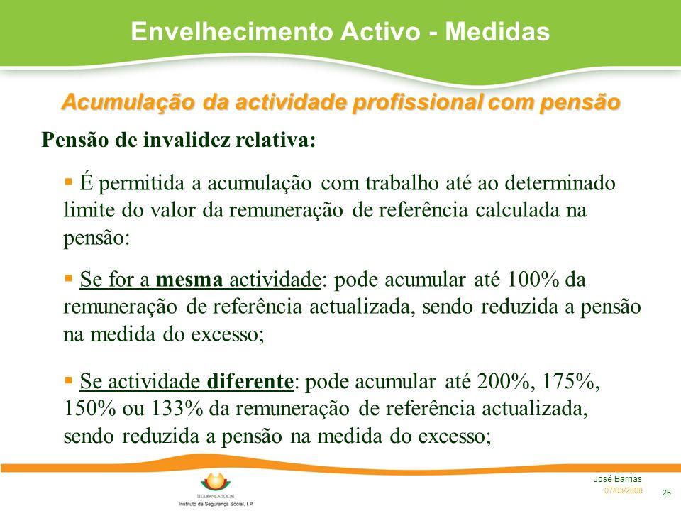 07/03/2008 José Barrias 26 Pensão de invalidez relativa: Envelhecimento Activo - Medidas Acumulação da actividade profissional com pensão É permitida