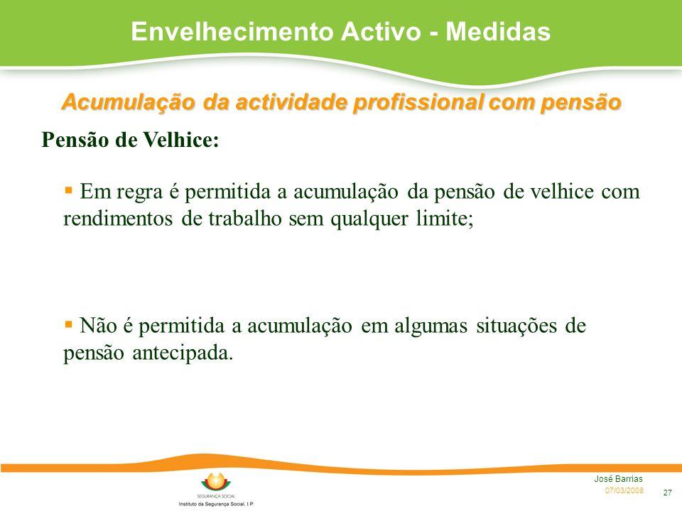 07/03/2008 José Barrias 27 Pensão de Velhice: Envelhecimento Activo - Medidas Acumulação da actividade profissional com pensão Em regra é permitida a
