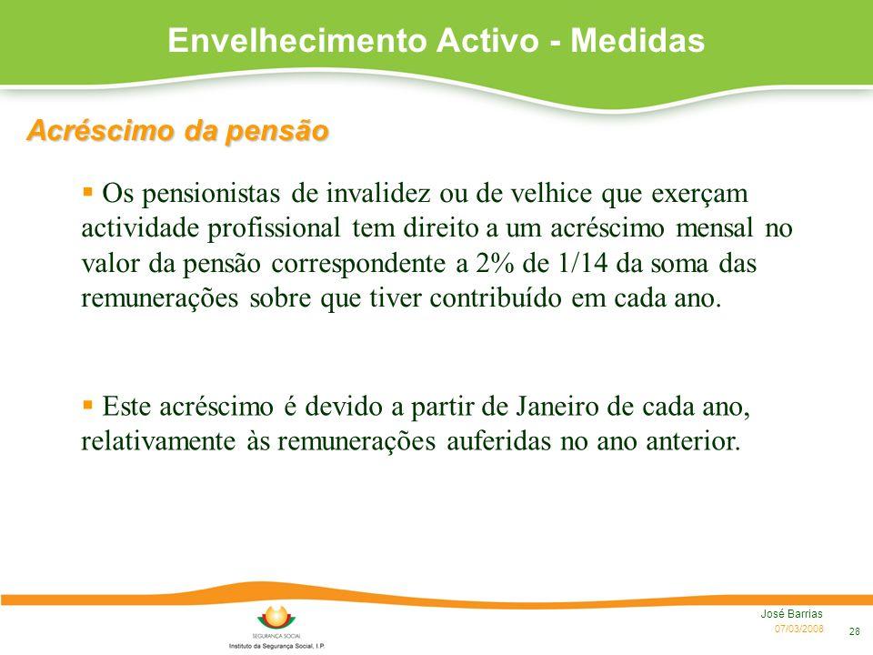 07/03/2008 José Barrias 28 Envelhecimento Activo - Medidas Os pensionistas de invalidez ou de velhice que exerçam actividade profissional tem direito