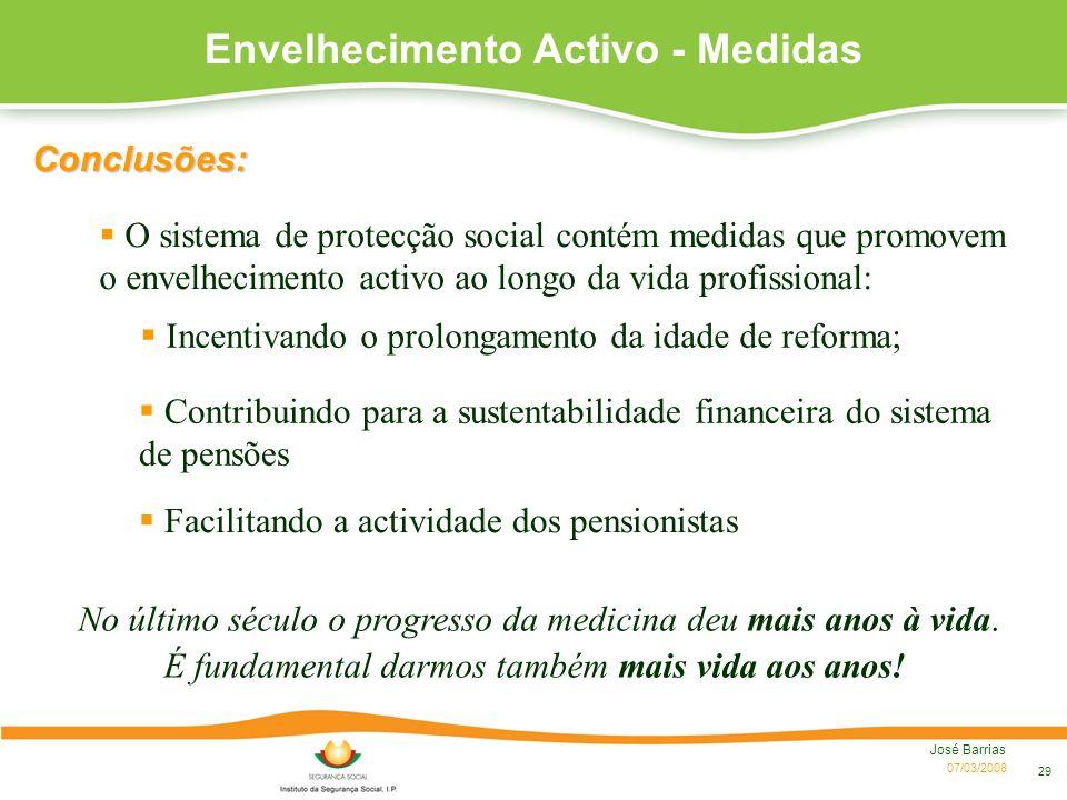 07/03/2008 José Barrias 29 Envelhecimento Activo - Medidas O sistema de protecção social contém medidas que promovem o envelhecimento activo ao longo