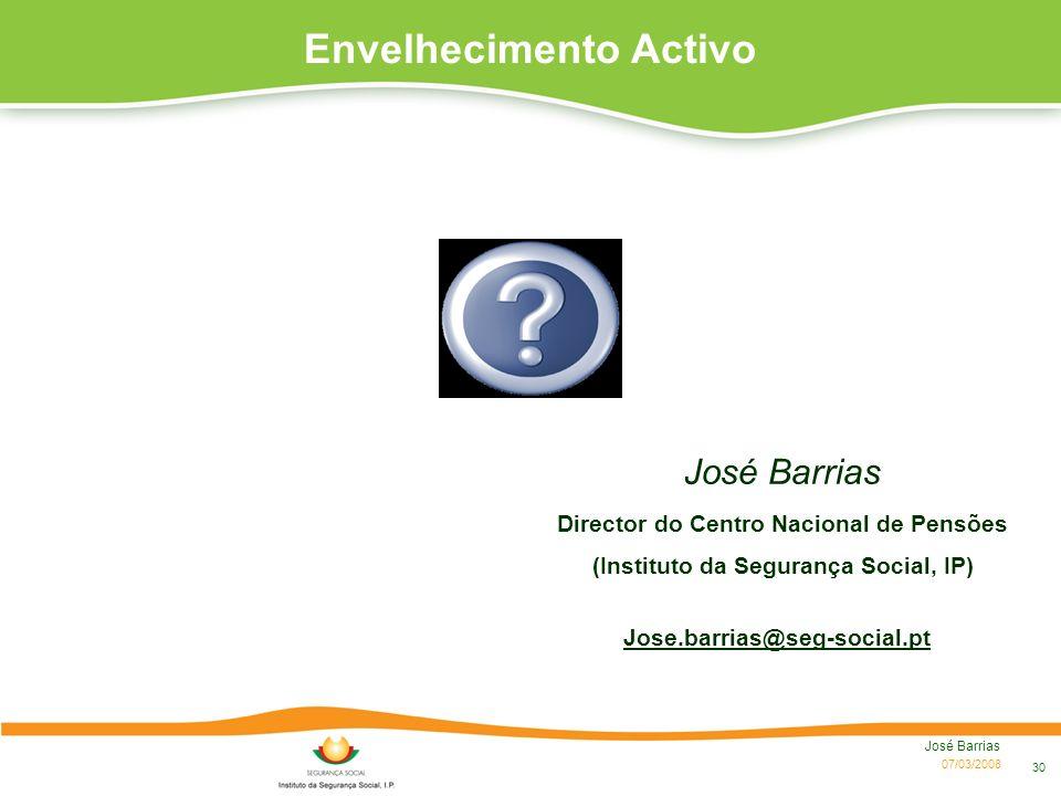 07/03/2008 José Barrias 30 José Barrias Director do Centro Nacional de Pensões (Instituto da Segurança Social, IP) Envelhecimento Activo Jose.barrias@