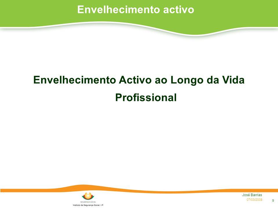07/03/2008 José Barrias 9 Envelhecimento activo Envelhecimento Activo ao Longo da Vida Profissional