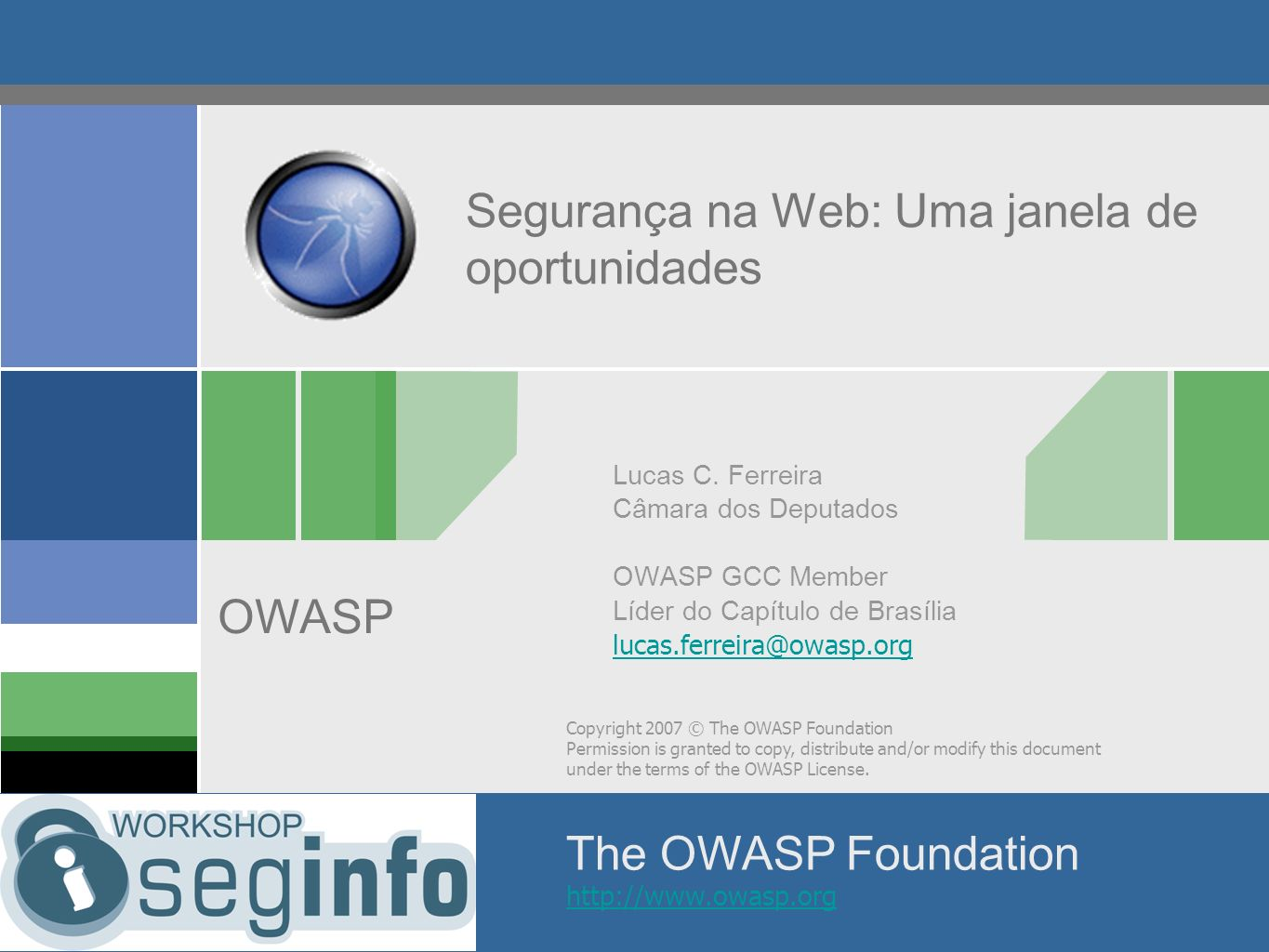 Copyright 2007 © The OWASP Foundation Permission is granted to copy, distribute and/or modify this document under the terms of the OWASP License. The
