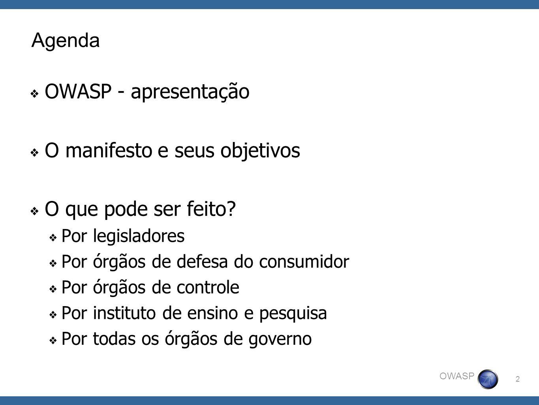 2 OWASP Agenda OWASP - apresentação O manifesto e seus objetivos O que pode ser feito? Por legisladores Por órgãos de defesa do consumidor Por órgãos