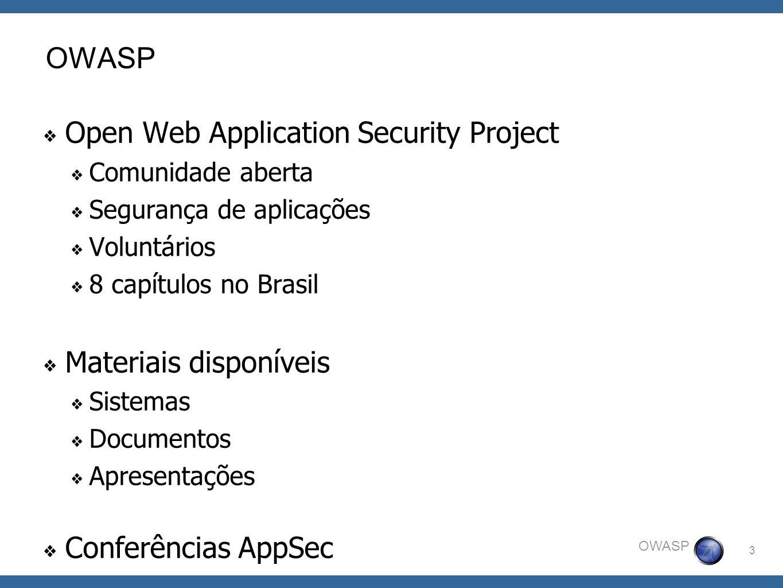3 OWASP Open Web Application Security Project Comunidade aberta Segurança de aplicações Voluntários 8 capítulos no Brasil Materiais disponíveis Sistem