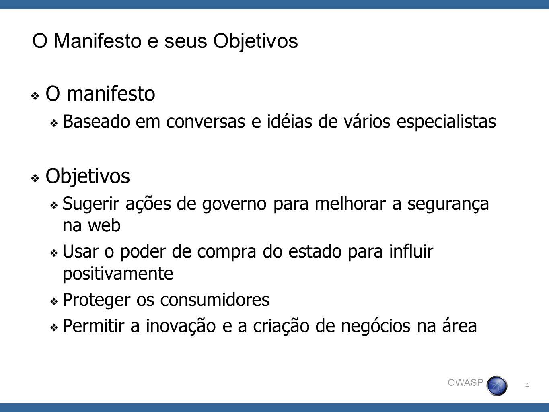 4 OWASP O Manifesto e seus Objetivos O manifesto Baseado em conversas e idéias de vários especialistas Objetivos Sugerir ações de governo para melhora