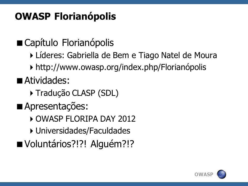 OWASP OWASP Florianópolis Capítulo Florianópolis Líderes: Gabriella de Bem e Tiago Natel de Moura http://www.owasp.org/index.php/Florianópolis Ativida