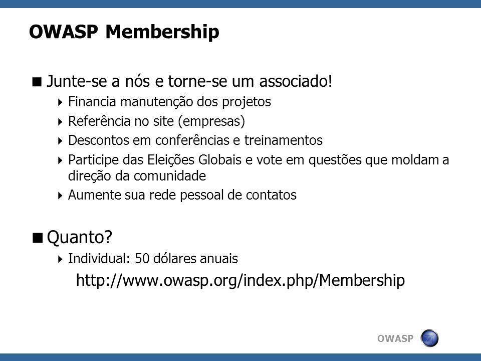 OWASP OWASP Membership Junte-se a nós e torne-se um associado! Financia manutenção dos projetos Referência no site (empresas) Descontos em conferência