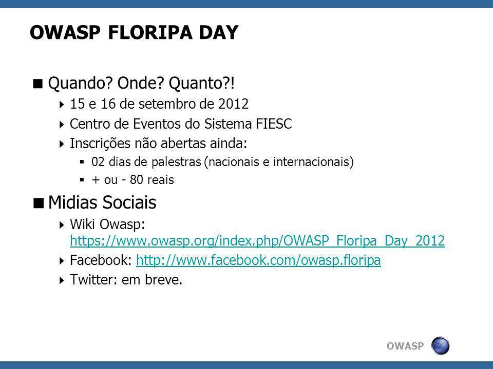 OWASP OWASP FLORIPA DAY Quando? Onde? Quanto?! 15 e 16 de setembro de 2012 Centro de Eventos do Sistema FIESC Inscrições não abertas ainda: 02 dias de