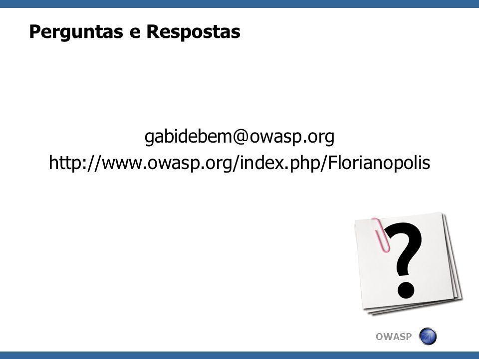OWASP Perguntas e Respostas gabidebem@owasp.org http://www.owasp.org/index.php/Florianopolis