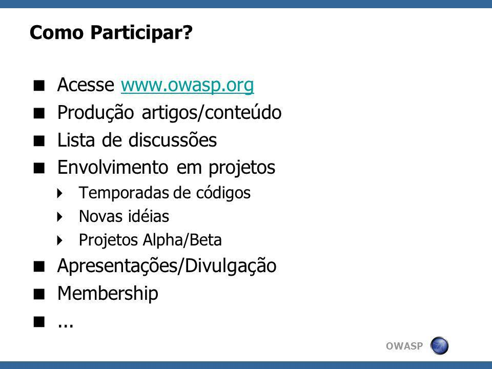 OWASP Como Participar? Acesse www.owasp.orgwww.owasp.org Produção artigos/conteúdo Lista de discussões Envolvimento em projetos Temporadas de códigos