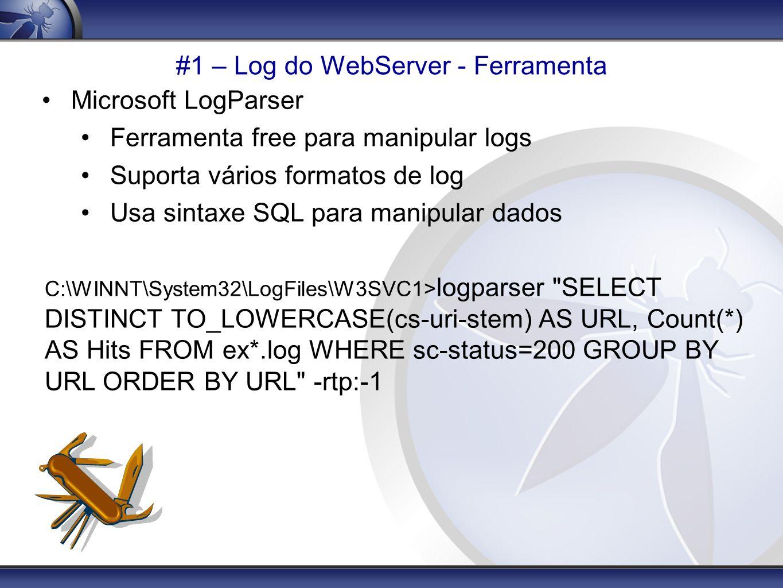 #1 – Log do WebServer - Ferramenta Microsoft LogParser Ferramenta free para manipular logs Suporta vários formatos de log Usa sintaxe SQL para manipul