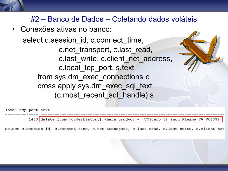 #2 – Banco de Dados – Coletando dados voláteis Conexões ativas no banco: select c.session_id, c.connect_time, c.net_transport, c.last_read, c.last_wri