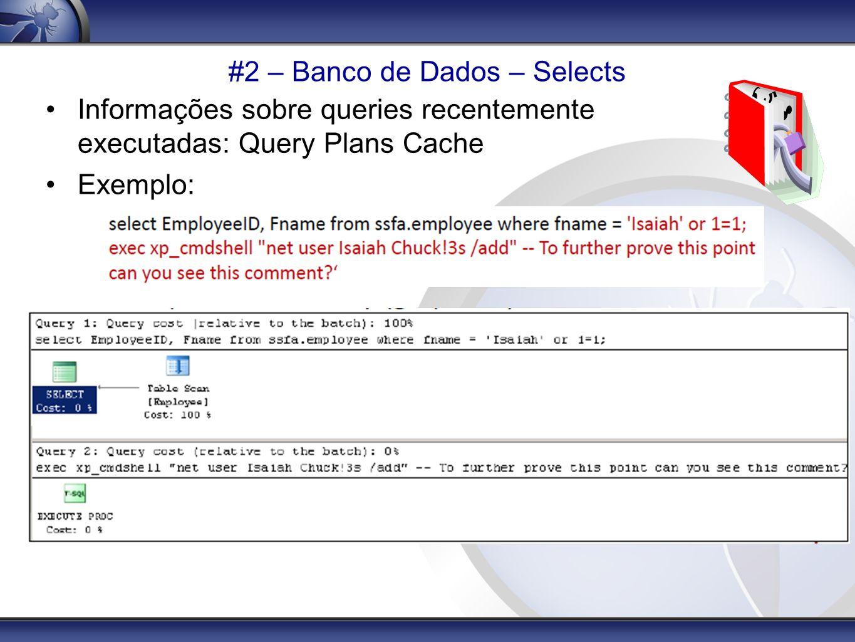 #2 – Banco de Dados – Selects Informações sobre queries recentemente executadas: Query Plans Cache Exemplo: