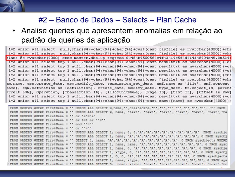 #2 – Banco de Dados – Selects – Plan Cache Analise queries que apresentem anomalias em relação ao padrão de queries da aplicação