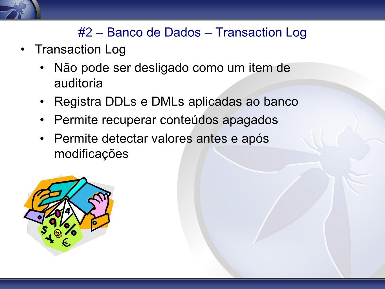 #2 – Banco de Dados – Transaction Log Transaction Log Não pode ser desligado como um item de auditoria Registra DDLs e DMLs aplicadas ao banco Permite