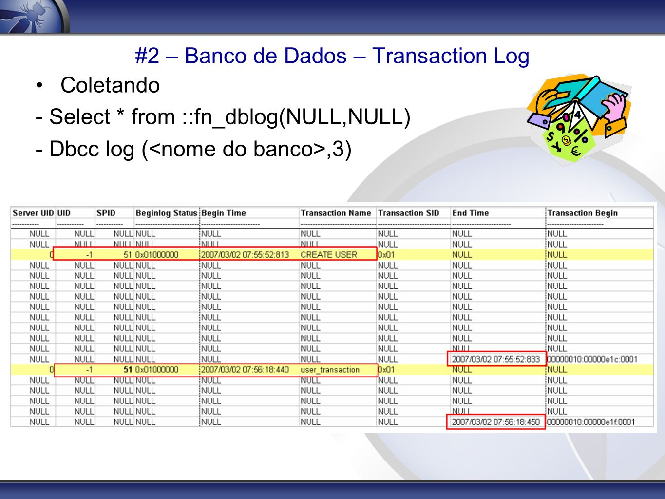 #2 – Banco de Dados – Transaction Log Coletando - Select * from ::fn_dblog(NULL,NULL) - Dbcc log (,3)