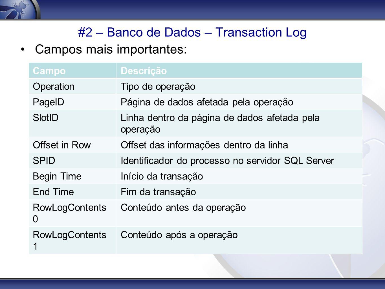 #2 – Banco de Dados – Transaction Log Campos mais importantes: CampoDescrição OperationTipo de operação PageIDPágina de dados afetada pela operação Sl
