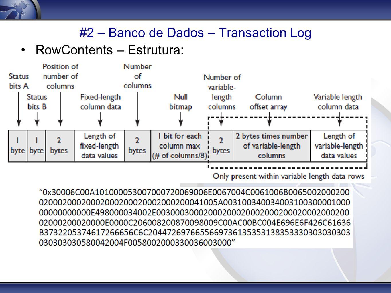 #2 – Banco de Dados – Transaction Log RowContents – Estrutura: