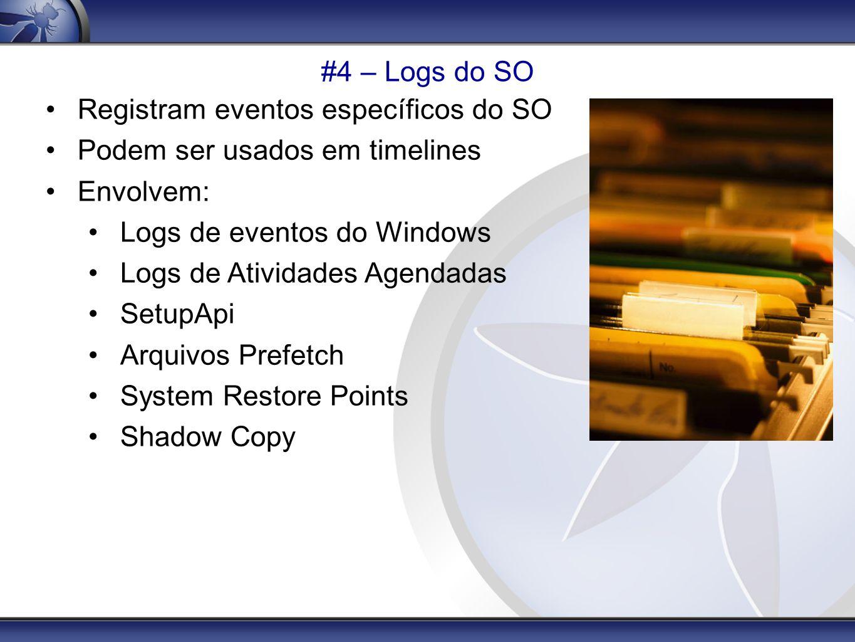 #4 – Logs do SO Registram eventos específicos do SO Podem ser usados em timelines Envolvem: Logs de eventos do Windows Logs de Atividades Agendadas Se