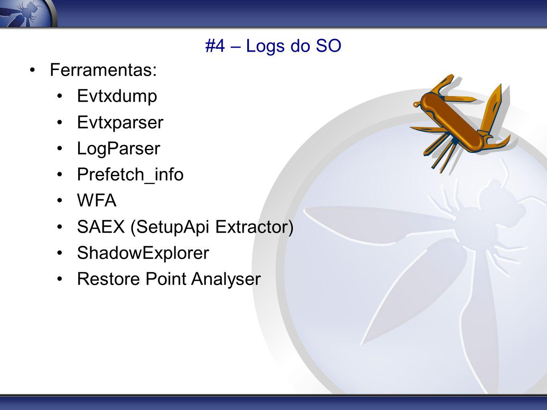 #4 – Logs do SO Ferramentas: Evtxdump Evtxparser LogParser Prefetch_info WFA SAEX (SetupApi Extractor) ShadowExplorer Restore Point Analyser