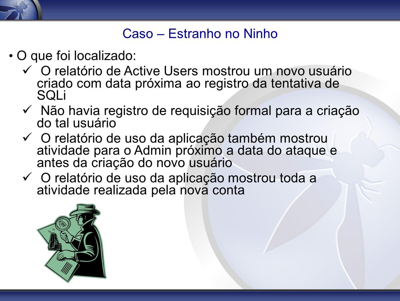 Caso – Estranho no Ninho O que foi localizado: O relatório de Active Users mostrou um novo usuário criado com data próxima ao registro da tentativa de