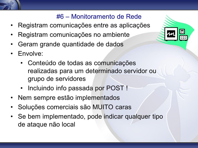 #6 – Monitoramento de Rede Registram comunicações entre as aplicações Registram comunicações no ambiente Geram grande quantidade de dados Envolve: Con
