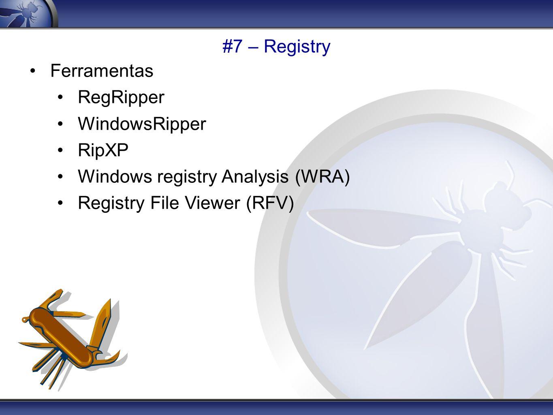 #7 – Registry Ferramentas RegRipper WindowsRipper RipXP Windows registry Analysis (WRA) Registry File Viewer (RFV)