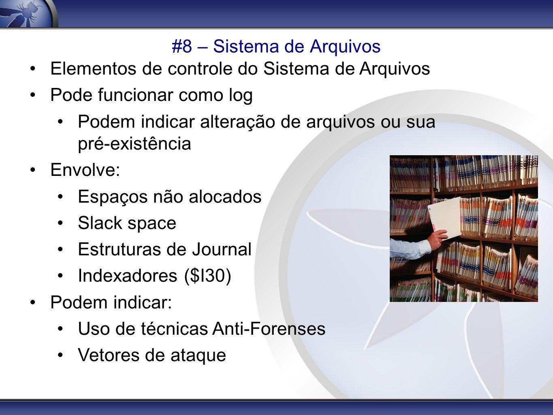 #8 – Sistema de Arquivos Elementos de controle do Sistema de Arquivos Pode funcionar como log Podem indicar alteração de arquivos ou sua pré-existênci