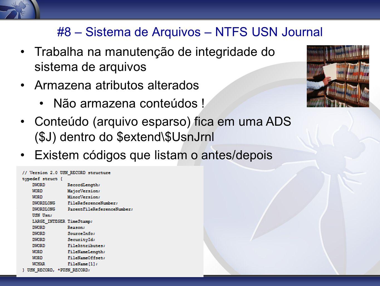 #8 – Sistema de Arquivos – NTFS USN Journal Trabalha na manutenção de integridade do sistema de arquivos Armazena atributos alterados Não armazena con