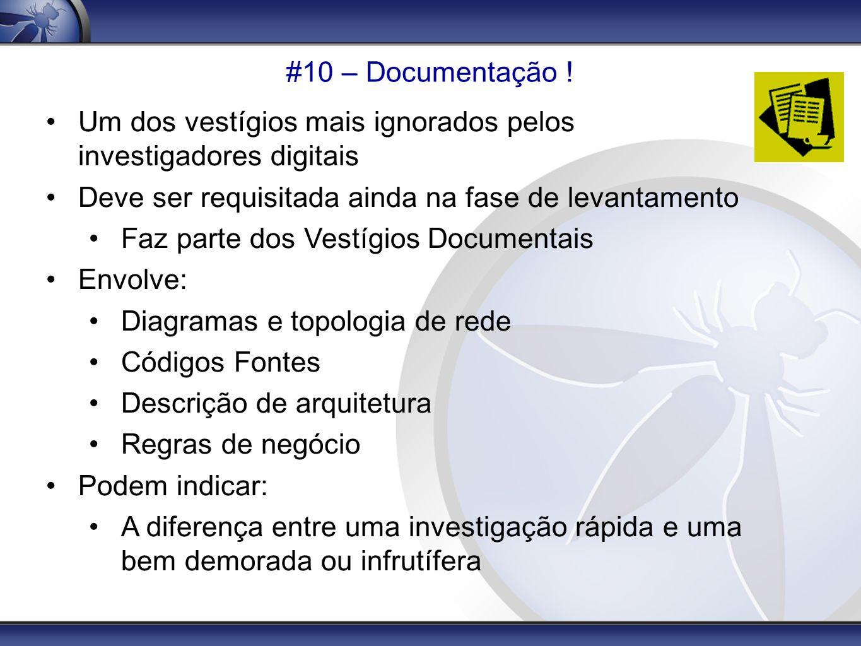 #10 – Documentação ! Um dos vestígios mais ignorados pelos investigadores digitais Deve ser requisitada ainda na fase de levantamento Faz parte dos Ve