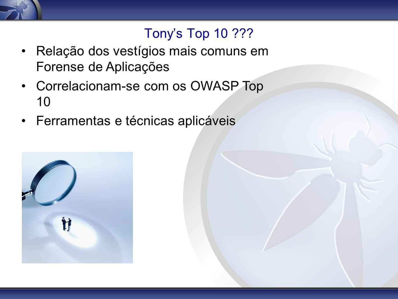 Tonys Top 10 ??? Relação dos vestígios mais comuns em Forense de Aplicações Correlacionam-se com os OWASP Top 10 Ferramentas e técnicas aplicáveis