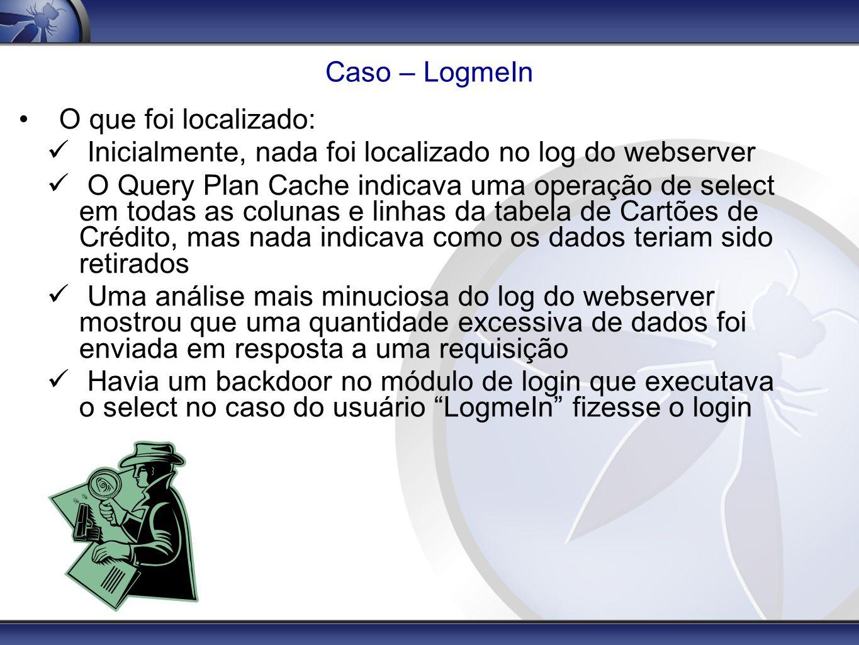 Caso – LogmeIn O que foi localizado: Inicialmente, nada foi localizado no log do webserver O Query Plan Cache indicava uma operação de select em todas