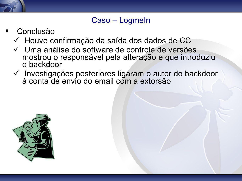Caso – LogmeIn Conclusão Houve confirmação da saída dos dados de CC Uma análise do software de controle de versões mostrou o responsável pela alteraçã