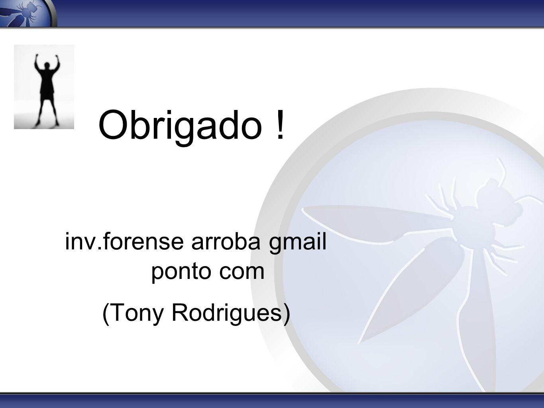 Obrigado ! inv.forense arroba gmail ponto com (Tony Rodrigues)
