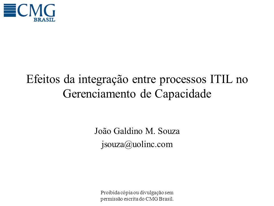 Proibida cópia ou divulgação sem permissão escrita do CMG Brasil. Efeitos da integração entre processos ITIL no Gerenciamento de Capacidade João Galdi