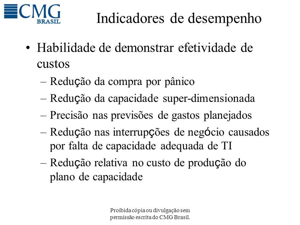 Proibida cópia ou divulgação sem permissão escrita do CMG Brasil. Indicadores de desempenho Habilidade de demonstrar efetividade de custos –Redu ç ão