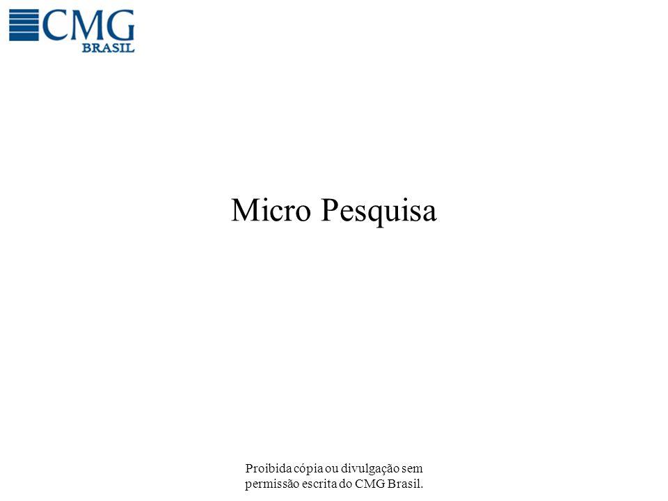 Proibida cópia ou divulgação sem permissão escrita do CMG Brasil. Micro Pesquisa