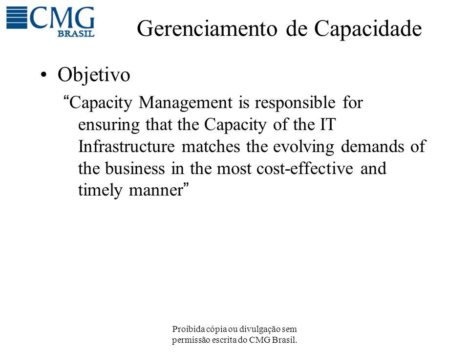 Proibida cópia ou divulgação sem permissão escrita do CMG Brasil. Gerenciamento de Capacidade Objetivo Capacity Management is responsible for ensuring