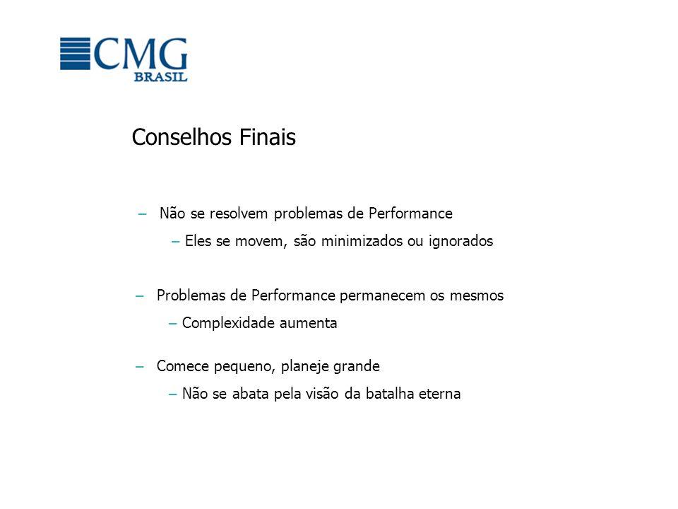 – Não se resolvem problemas de Performance – Eles se movem, são minimizados ou ignorados – Problemas de Performance permanecem os mesmos – Complexidad