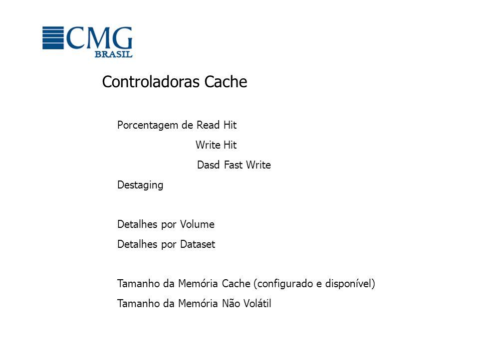 Controladoras Cache Porcentagem de Read Hit Write Hit Dasd Fast Write Destaging Detalhes por Volume Detalhes por Dataset Tamanho da Memória Cache (configurado e disponível) Tamanho da Memória Não Volátil