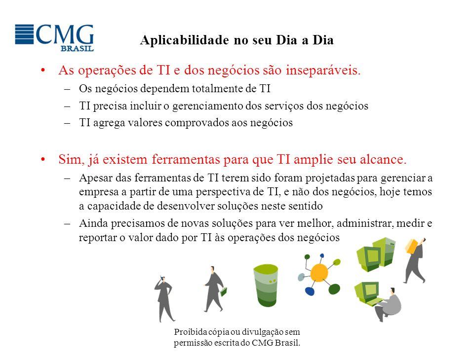 Proibida cópia ou divulgação sem permissão escrita do CMG Brasil. Aplicabilidade no seu Dia a Dia As operações de TI e dos negócios são inseparáveis.