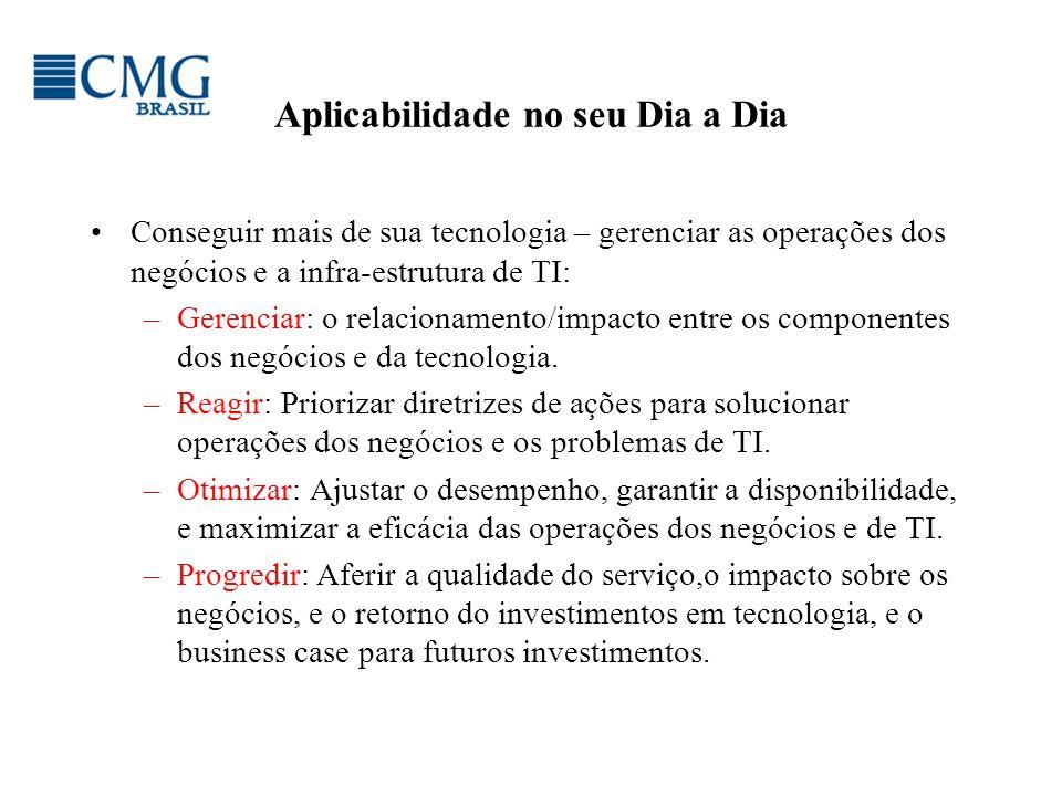 Proibida cópia ou divulgação sem permissão escrita do CMG Brasil. Aplicabilidade no seu Dia a Dia Conseguir mais de sua tecnologia – gerenciar as oper