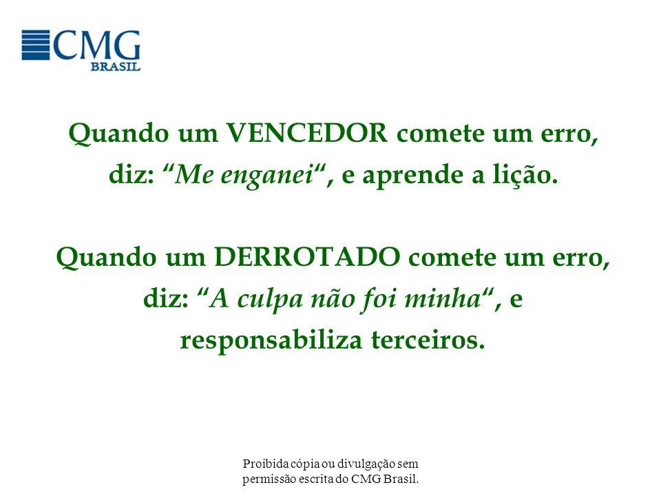 Proibida cópia ou divulgação sem permissão escrita do CMG Brasil. Quando um VENCEDOR comete um erro, diz: Me enganei, e aprende a lição. Quando um DER