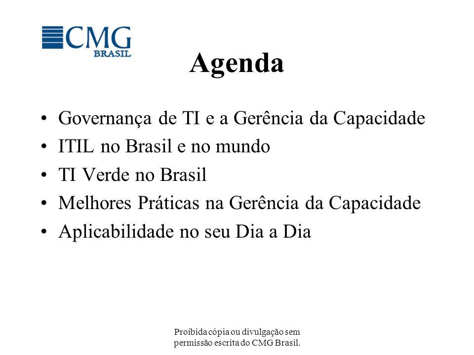 Proibida cópia ou divulgação sem permissão escrita do CMG Brasil. Agenda Governança de TI e a Gerência da Capacidade ITIL no Brasil e no mundo TI Verd
