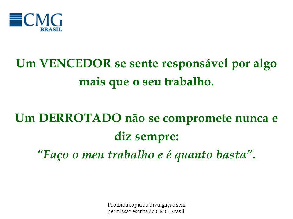 Proibida cópia ou divulgação sem permissão escrita do CMG Brasil. Um VENCEDOR se sente responsável por algo mais que o seu trabalho. Um DERROTADO não