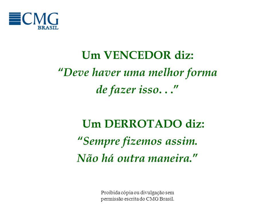 Proibida cópia ou divulgação sem permissão escrita do CMG Brasil. Um VENCEDOR diz: Deve haver uma melhor forma de fazer isso... Um DERROTADO diz: Semp