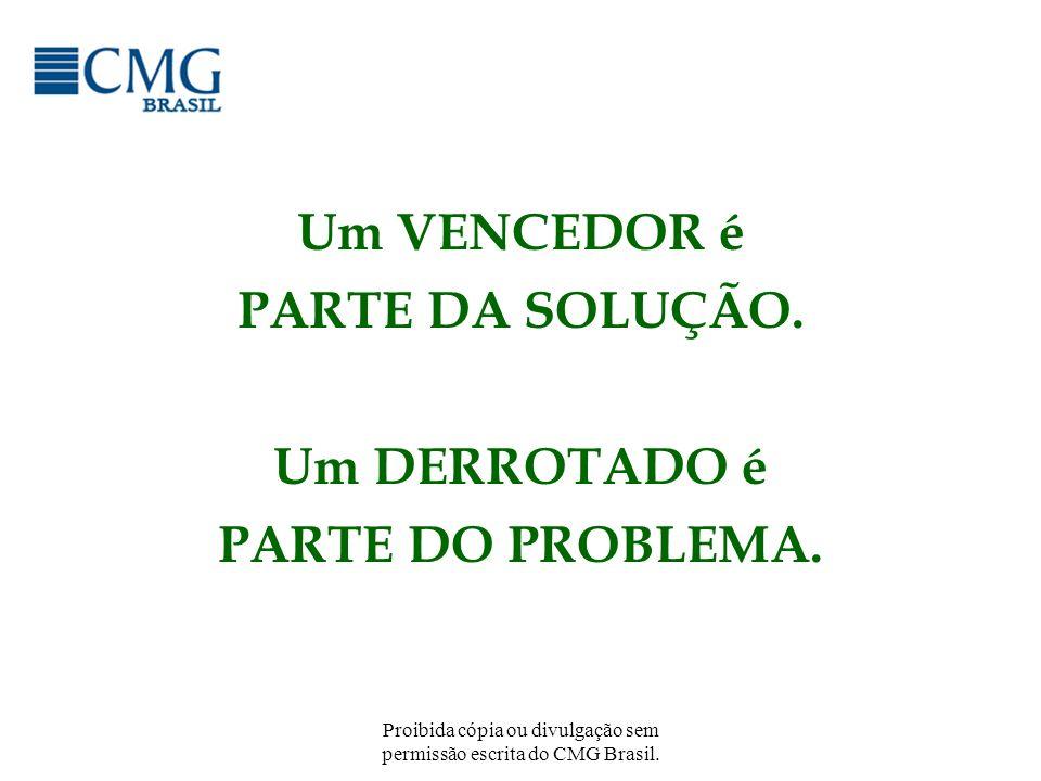 Proibida cópia ou divulgação sem permissão escrita do CMG Brasil. Um VENCEDOR é PARTE DA SOLUÇÃO. Um DERROTADO é PARTE DO PROBLEMA.